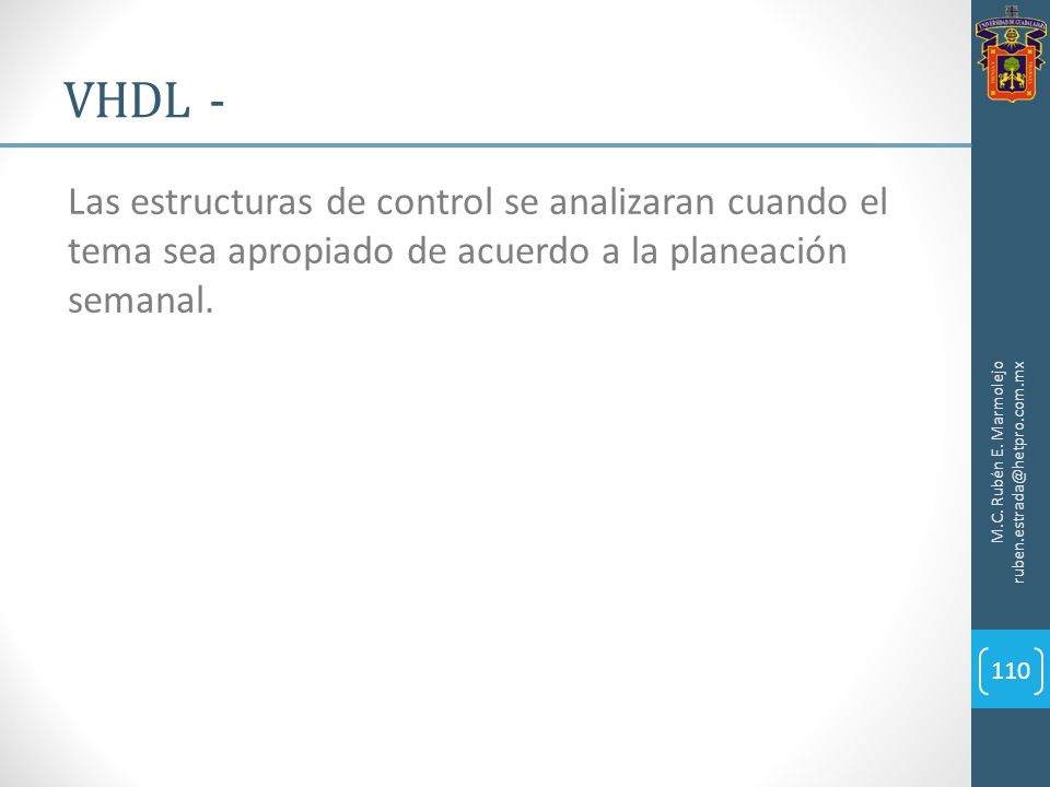 VHDL - Las estructuras de control se analizaran cuando el tema sea apropiado de acuerdo a la planeación semanal.