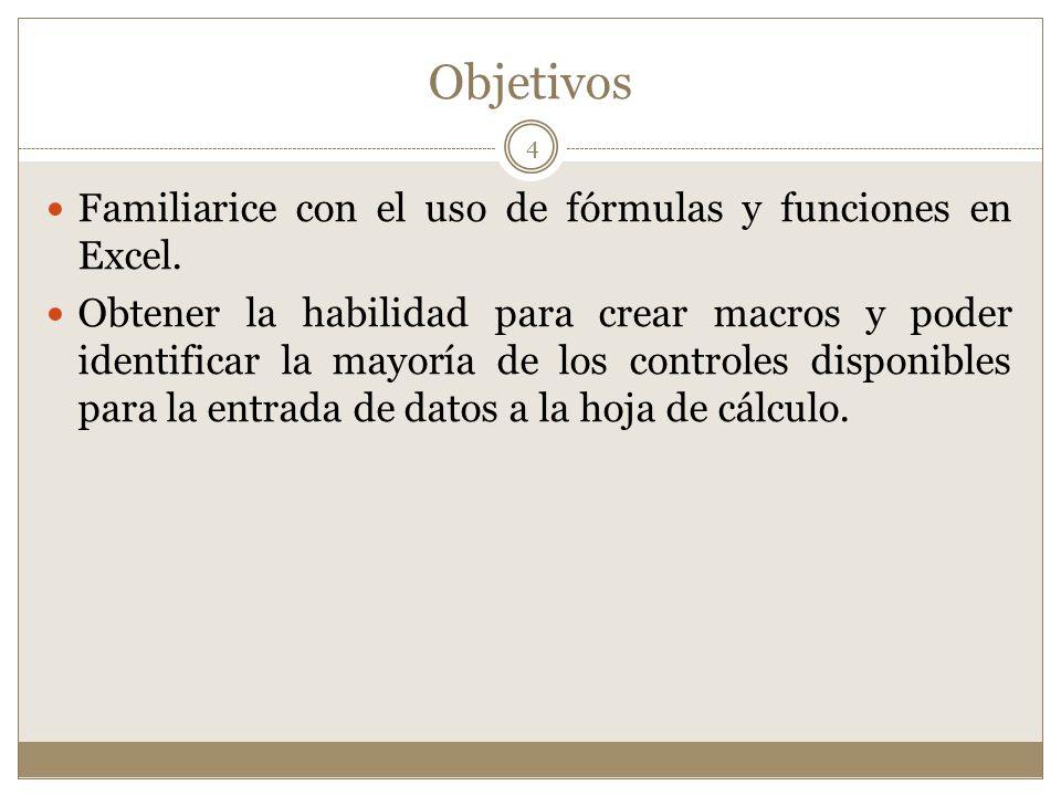 Objetivos Familiarice con el uso de fórmulas y funciones en Excel.