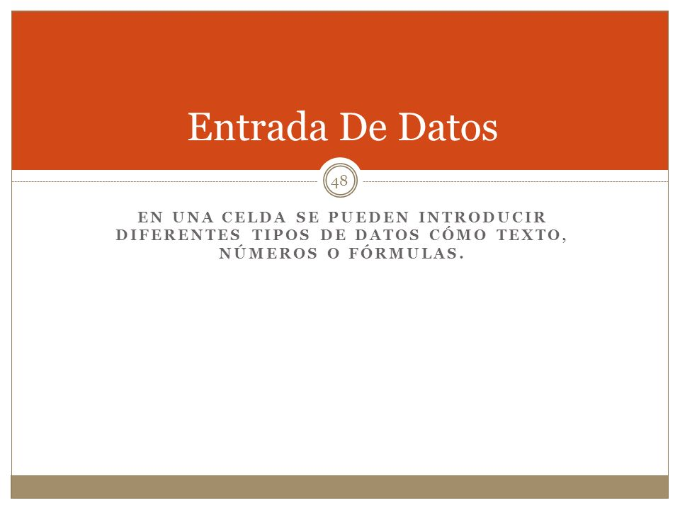 Entrada De Datos En una celda se pueden introducir diferentes tipos de datos cómo texto, números o fórmulas.