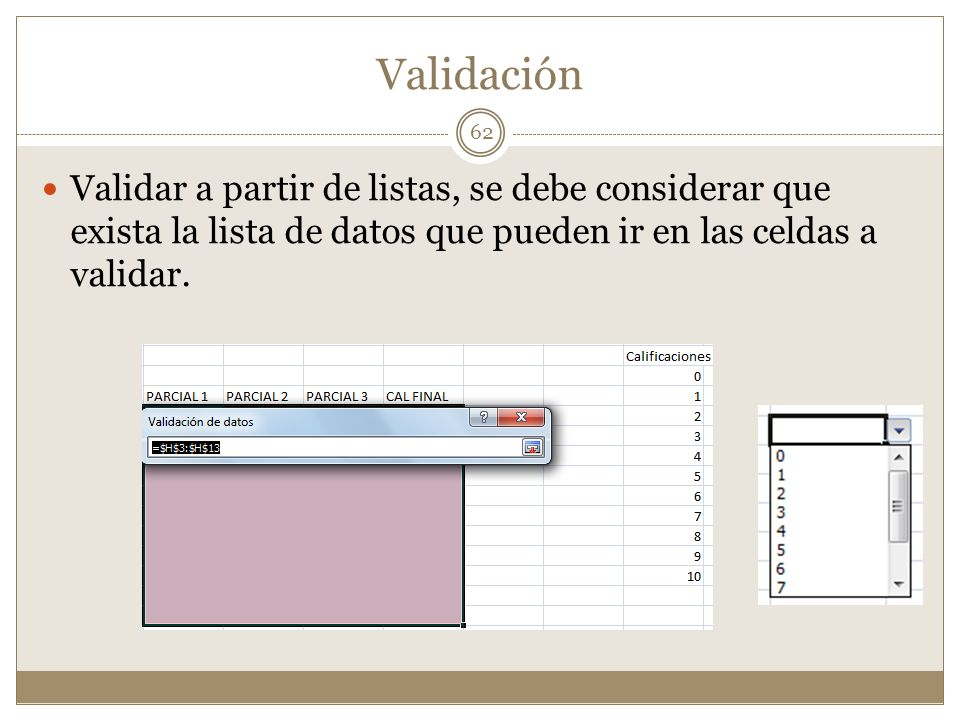 Validación Validar a partir de listas, se debe considerar que exista la lista de datos que pueden ir en las celdas a validar.
