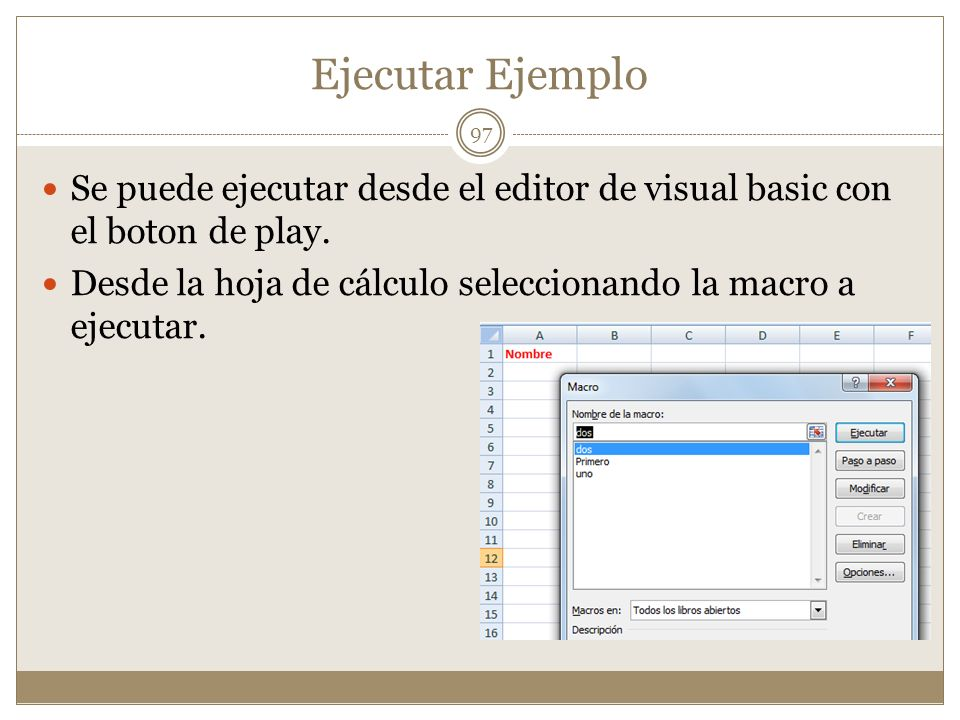 Ejecutar Ejemplo Se puede ejecutar desde el editor de visual basic con el boton de play.