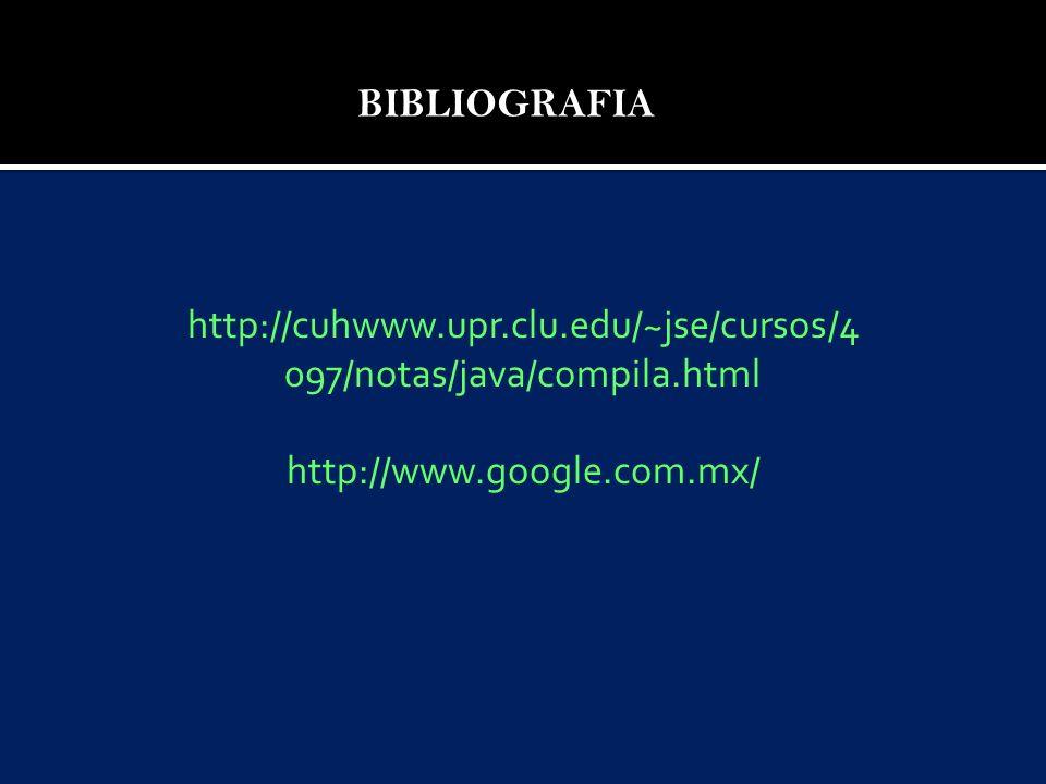 BIBLIOGRAFIA http://cuhwww.upr.clu.edu/~jse/cursos/4097/notas/java/compila.html.