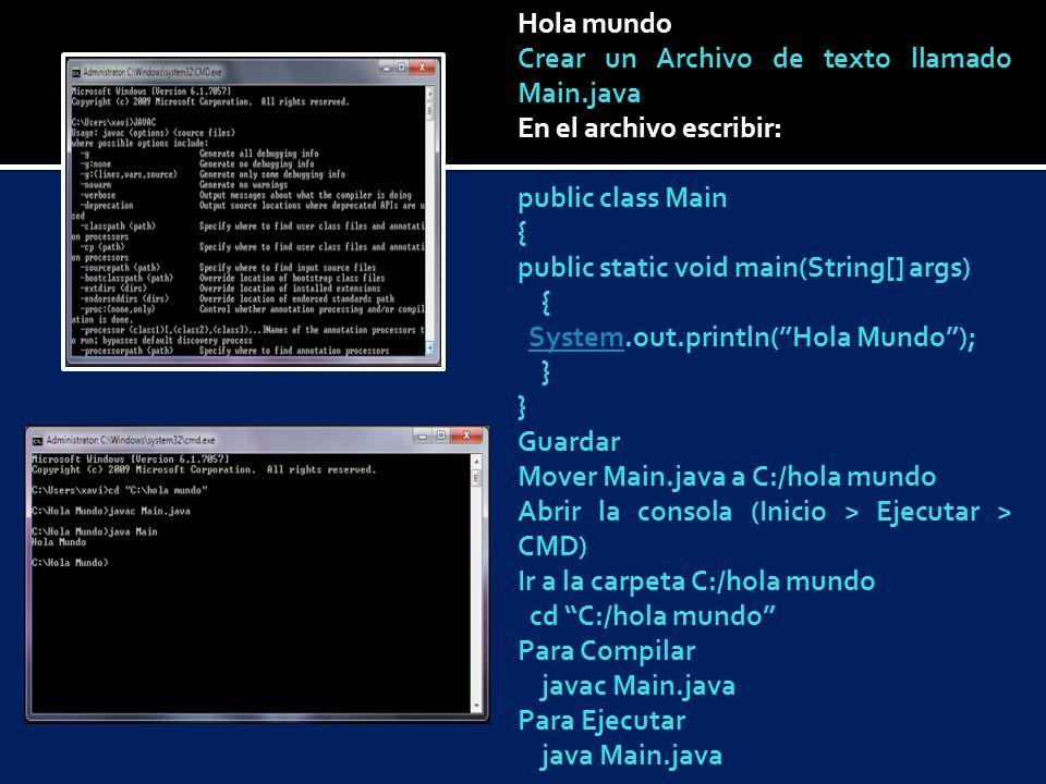 Hola mundo Crear un Archivo de texto llamado Main.java. En el archivo escribir: public class Main.