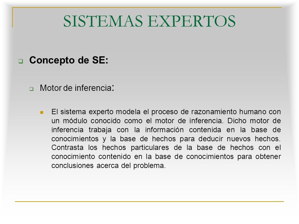 SISTEMAS EXPERTOS Concepto de SE: Motor de inferencia: