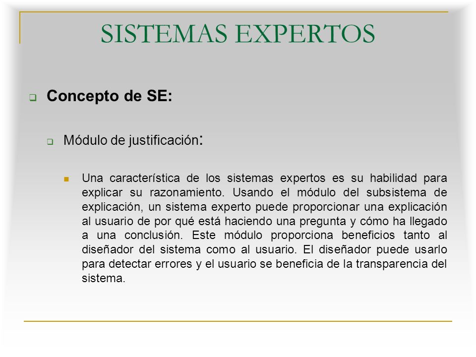 SISTEMAS EXPERTOS Concepto de SE: Módulo de justificación: