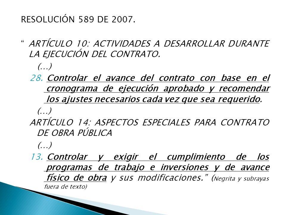 RESOLUCIÓN 589 DE 2007. ARTÍCULO 10: ACTIVIDADES A DESARROLLAR DURANTE LA EJECUCIÓN DEL CONTRATO.