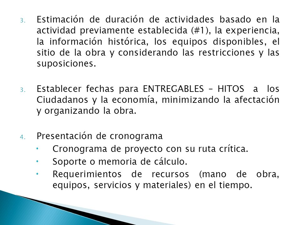 Estimación de duración de actividades basado en la actividad previamente establecida (#1), la experiencia, la información histórica, los equipos disponibles, el sitio de la obra y considerando las restricciones y las suposiciones.