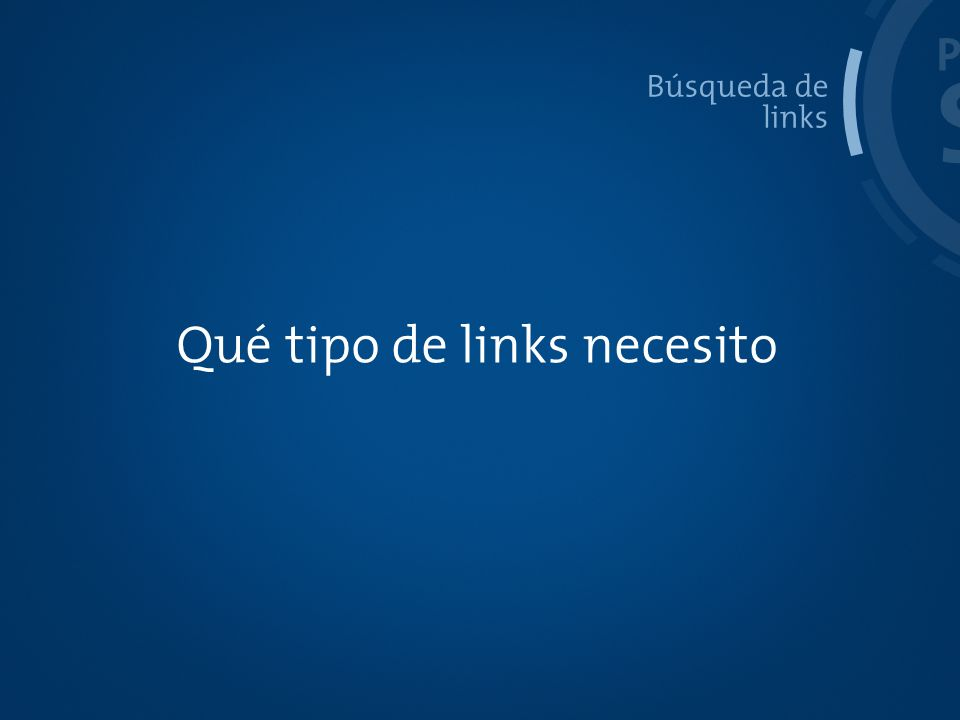 PROCESO SEO Búsqueda de links Qué tipo de links necesito