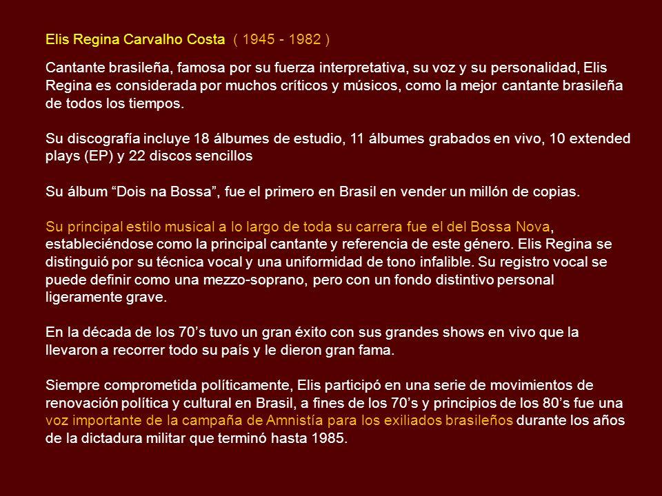 Elis Regina Carvalho Costa ( 1945 - 1982 )