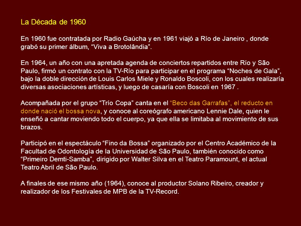 La Década de 1960 En 1960 fue contratada por Radio Gaúcha y en 1961 viajó a Río de Janeiro , donde grabó su primer álbum, Viva a Brotolândia .