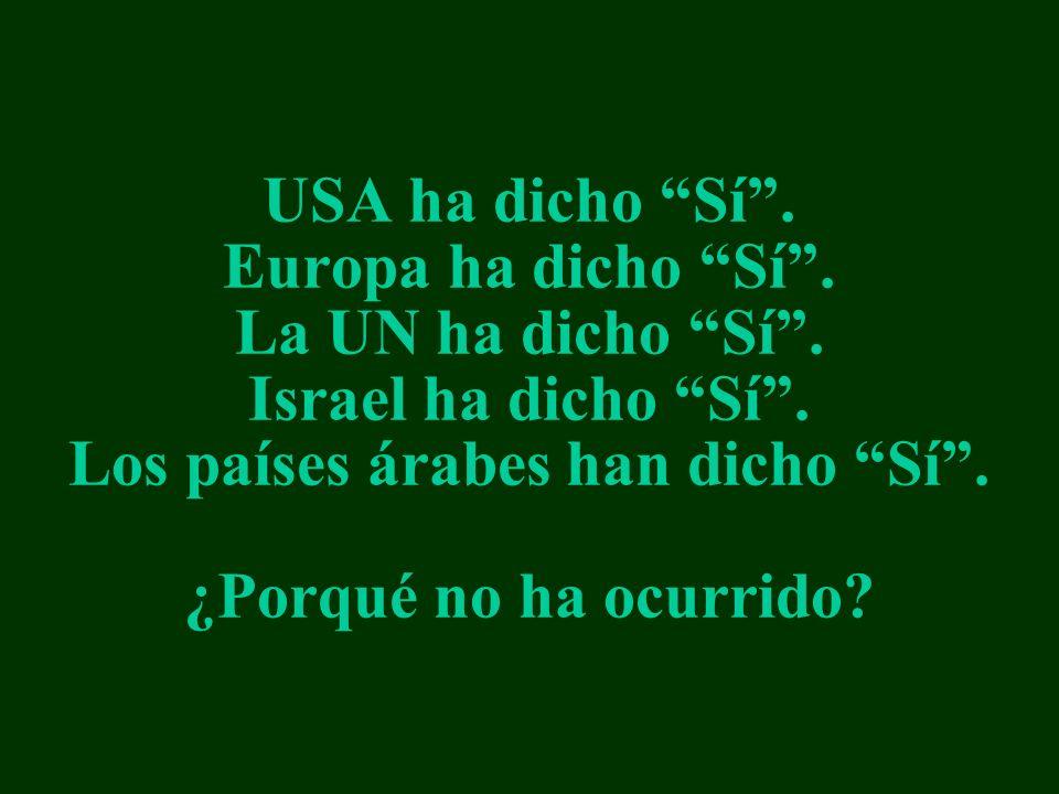 USA ha dicho Sí . Europa ha dicho Sí . La UN ha dicho Sí
