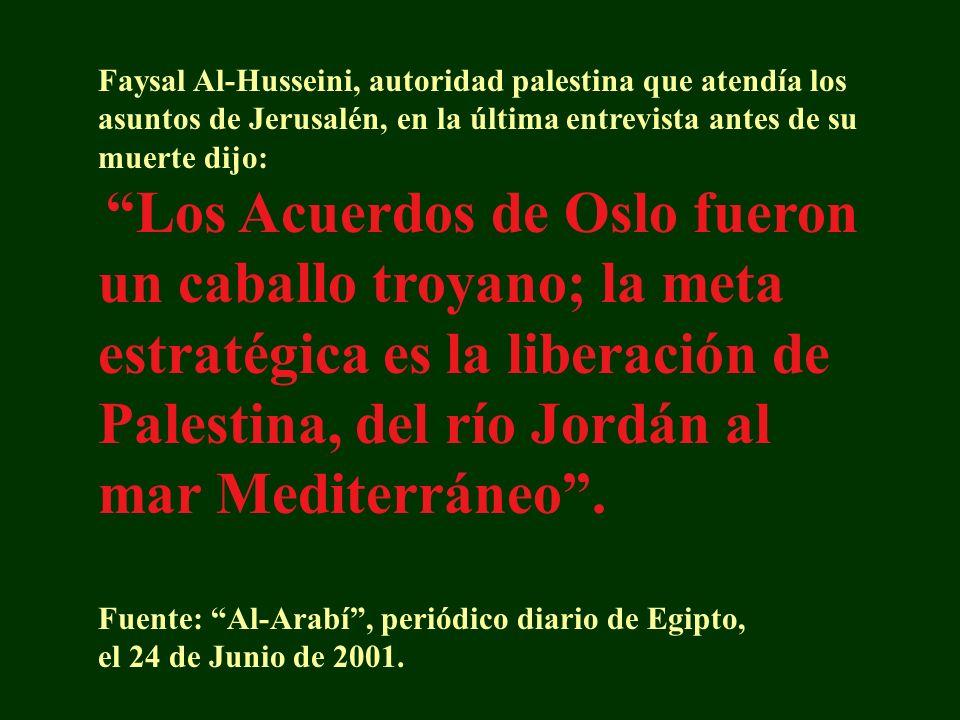 Faysal Al-Husseini, autoridad palestina que atendía los asuntos de Jerusalén, en la última entrevista antes de su muerte dijo: