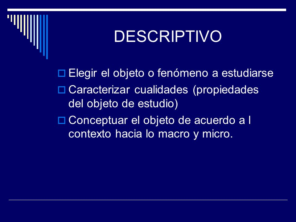 DESCRIPTIVO Elegir el objeto o fenómeno a estudiarse