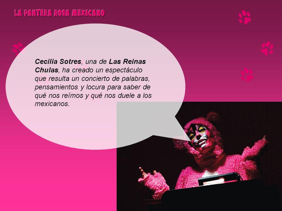 Cecilia Sotres, una de Las Reinas Chulas, ha creado un espectáculo que resulta un concierto de palabras, pensamientos y locura para saber de qué nos reímos y qué nos duele a los mexicanos.