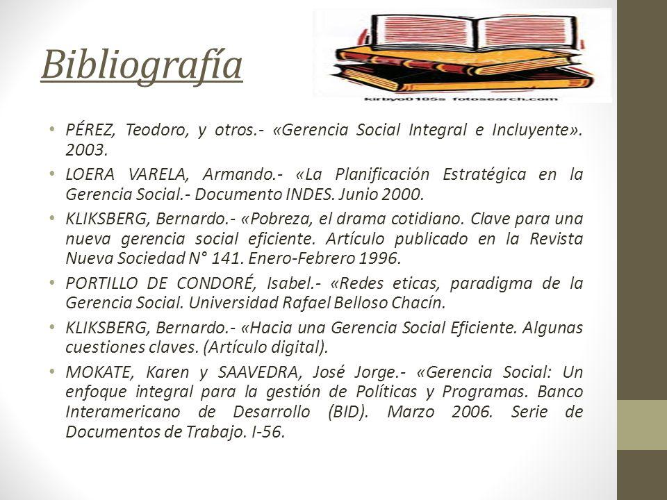 Bibliografía PÉREZ, Teodoro, y otros.- «Gerencia Social Integral e Incluyente». 2003.