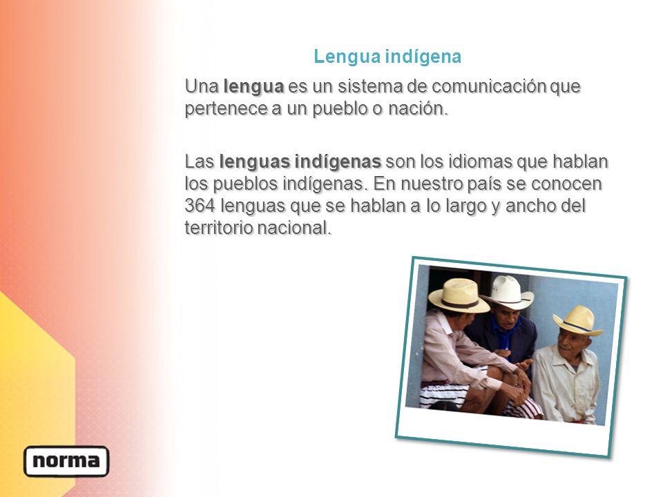Lengua indígena Una lengua es un sistema de comunicación que pertenece a un pueblo o nación.