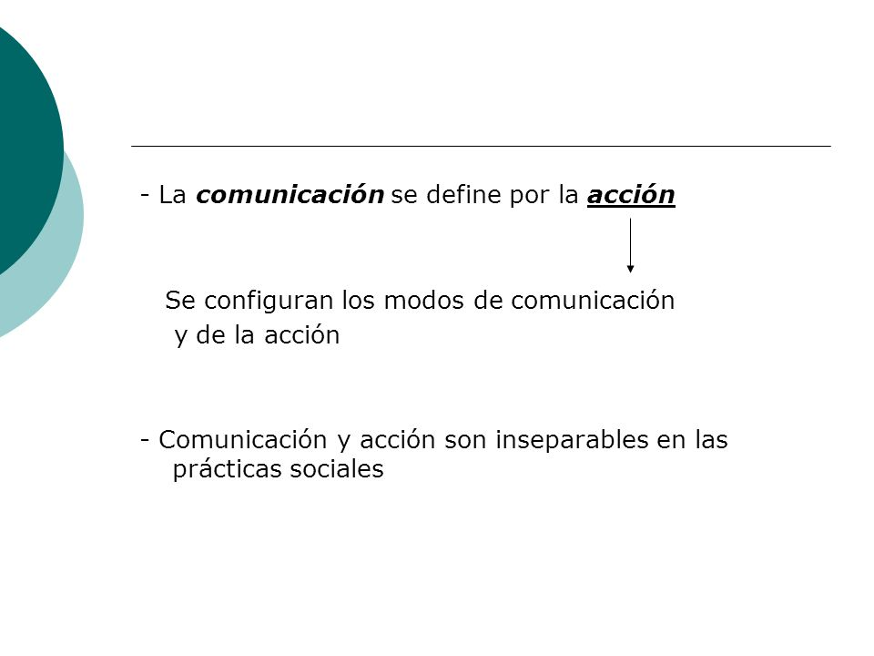 - La comunicación se define por la acción
