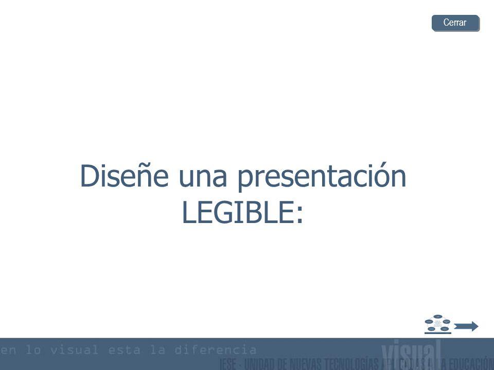 Diseñe una presentación LEGIBLE:
