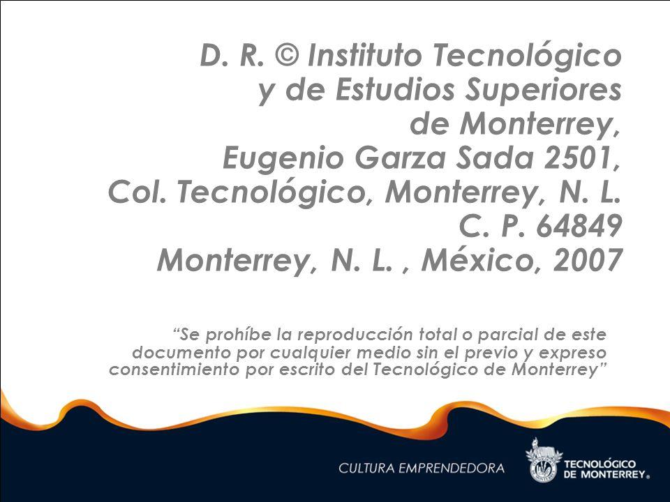 D. R. © Instituto Tecnológico y de Estudios Superiores de Monterrey, Eugenio Garza Sada 2501, Col. Tecnológico, Monterrey, N. L. C. P. 64849 Monterrey, N. L. , México, 2007