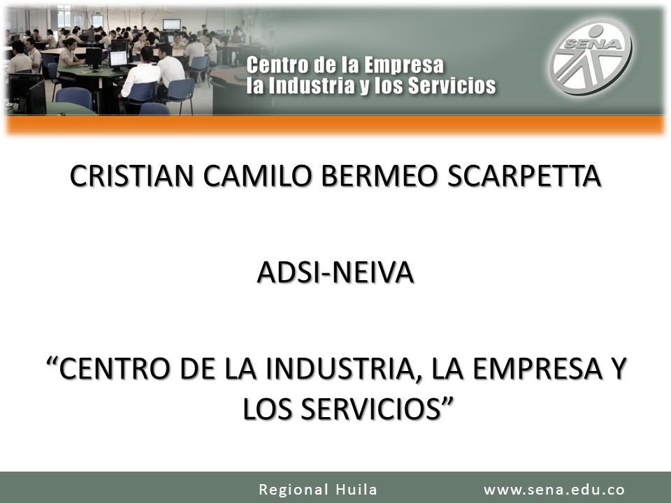 CRISTIAN CAMILO BERMEO SCARPETTA ADSI-NEIVA CENTRO DE LA INDUSTRIA, LA EMPRESA Y LOS SERVICIOS
