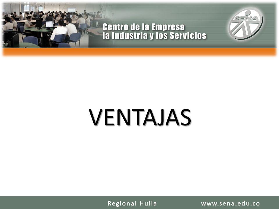 VENTAJAS Regional Huila www.sena.edu.co