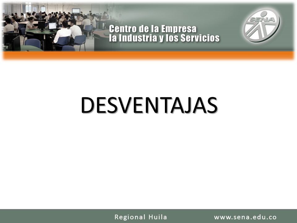 DESVENTAJAS Regional Huila www.sena.edu.co