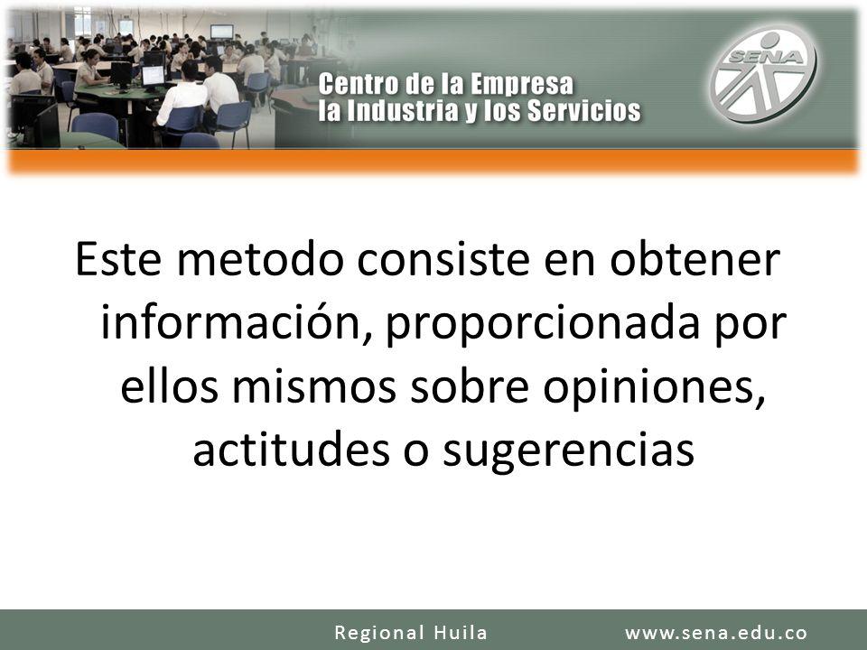 Este metodo consiste en obtener información, proporcionada por ellos mismos sobre opiniones, actitudes o sugerencias
