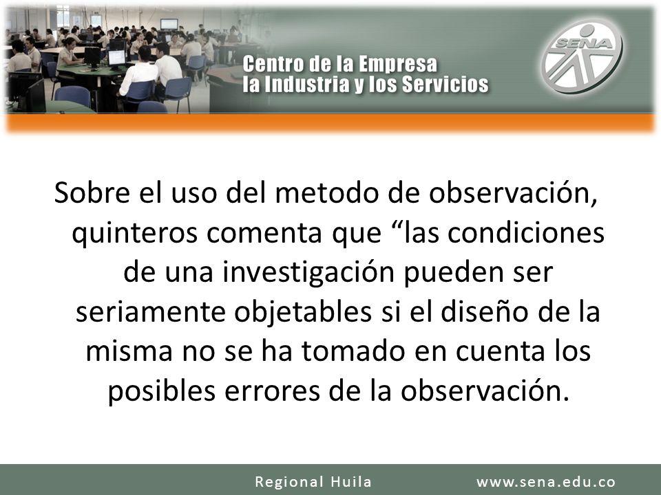 Sobre el uso del metodo de observación, quinteros comenta que las condiciones de una investigación pueden ser seriamente objetables si el diseño de la misma no se ha tomado en cuenta los posibles errores de la observación.