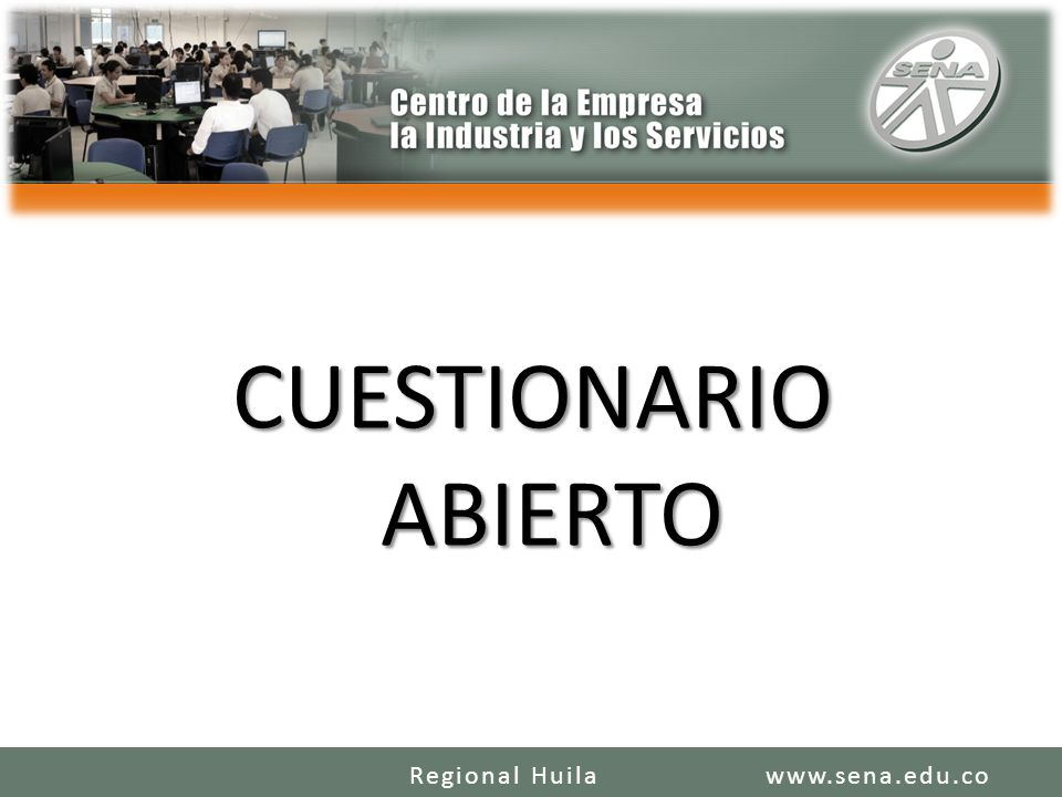 CUESTIONARIO ABIERTO Regional Huila www.sena.edu.co