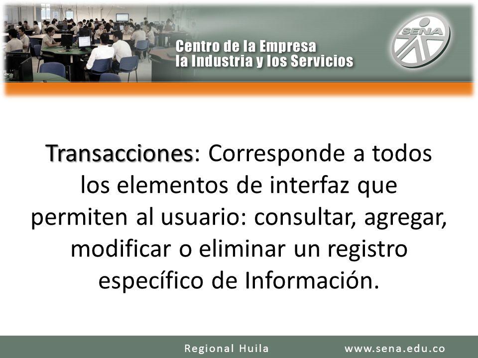 Transacciones: Corresponde a todos los elementos de interfaz que permiten al usuario: consultar, agregar, modificar o eliminar un registro específico de Información.