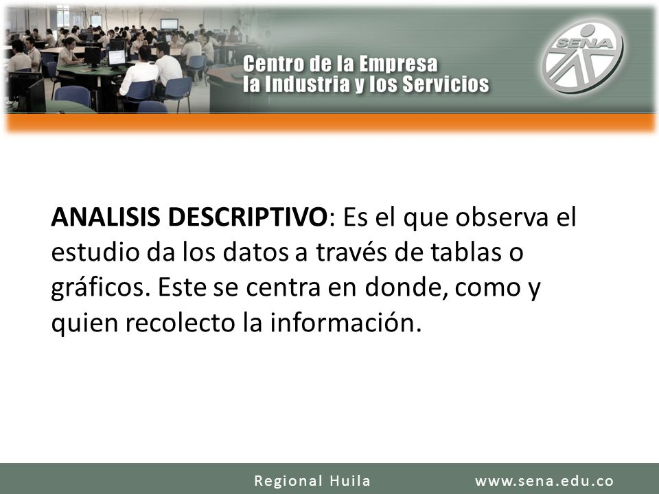 ANALISIS DESCRIPTIVO: Es el que observa el estudio da los datos a través de tablas o gráficos. Este se centra en donde, como y quien recolecto la información.