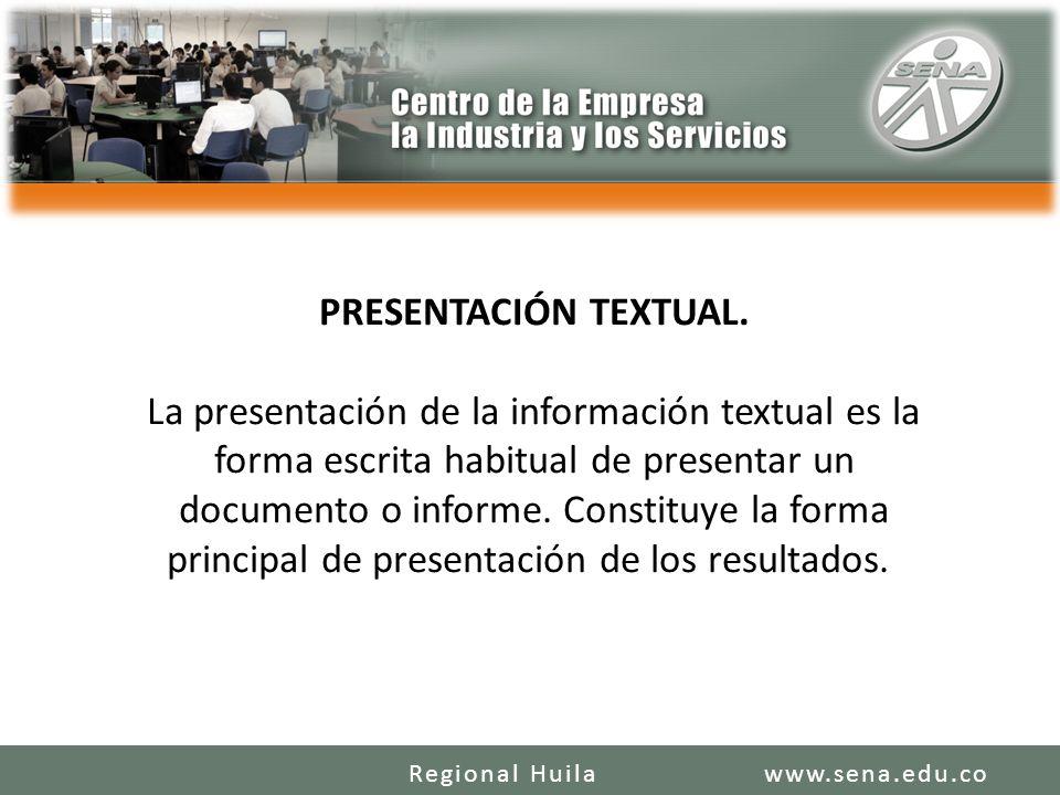 PRESENTACIÓN TEXTUAL. La presentación de la información textual es la forma escrita habitual de presentar un documento o informe. Constituye la forma principal de presentación de los resultados.