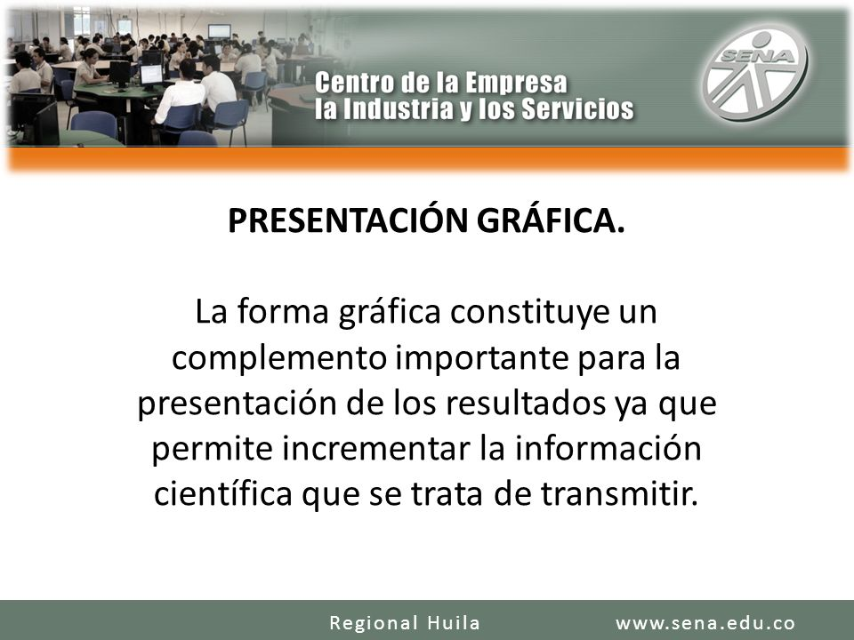PRESENTACIÓN GRÁFICA. La forma gráfica constituye un complemento importante para la presentación de los resultados ya que permite incrementar la información científica que se trata de transmitir.
