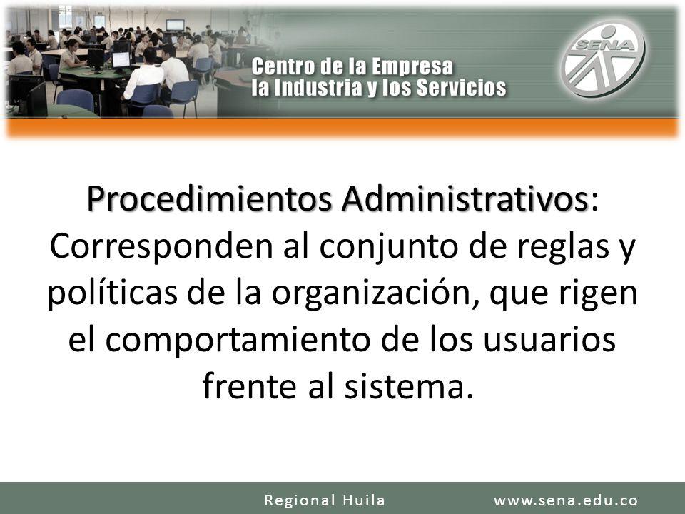 Procedimientos Administrativos: Corresponden al conjunto de reglas y políticas de la organización, que rigen el comportamiento de los usuarios frente al sistema.