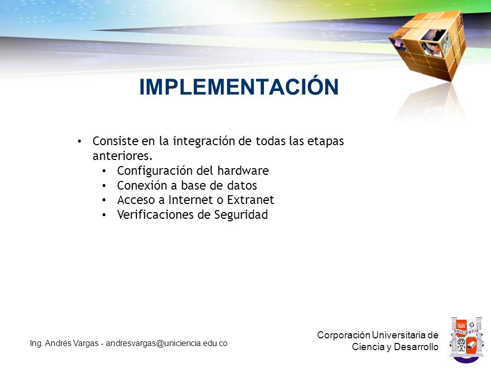IMPLEMENTACIÓN Consiste en la integración de todas las etapas anteriores. Configuración del hardware.