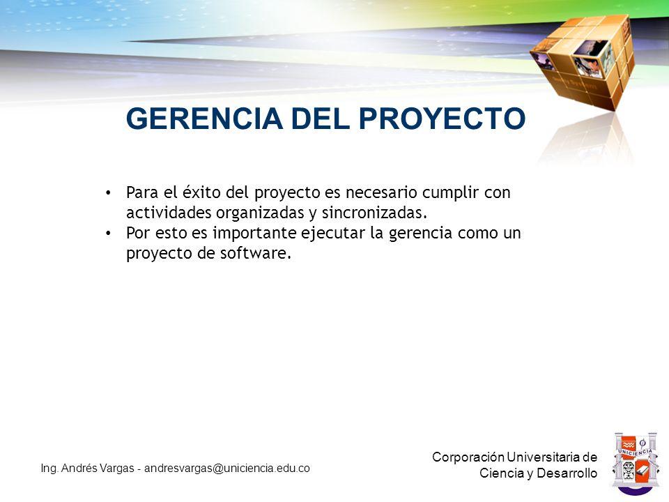 GERENCIA DEL PROYECTO Para el éxito del proyecto es necesario cumplir con actividades organizadas y sincronizadas.