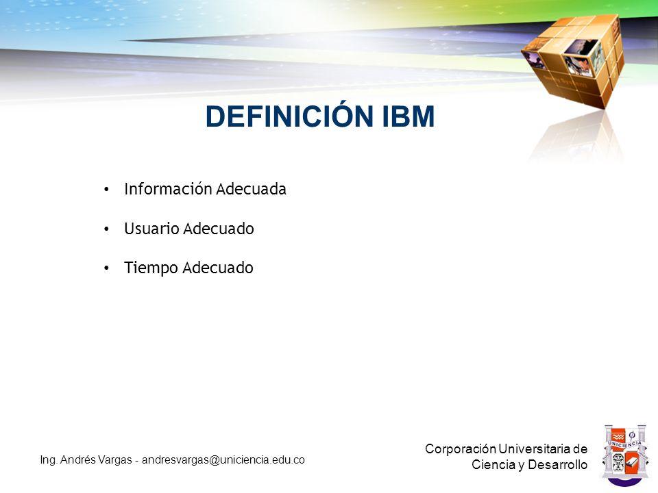 DEFINICIÓN IBM Información Adecuada Usuario Adecuado Tiempo Adecuado