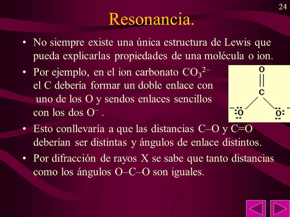 Resonancia. No siempre existe una única estructura de Lewis que pueda explicarlas propiedades de una molécula o ion.
