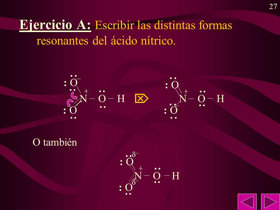 Ejercicio A: Escribir las distintas formas resonantes del ácido nítrico.