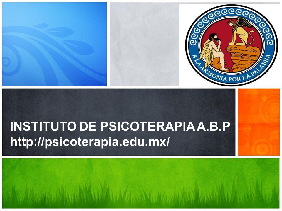 INSTITUTO DE PSICOTERAPIA A.B.P http://psicoterapia.edu.mx/