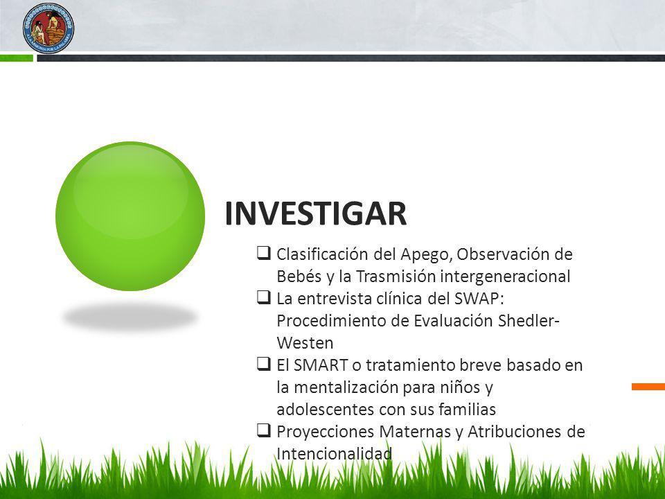 INVESTIGAR Clasificación del Apego, Observación de Bebés y la Trasmisión intergeneracional.