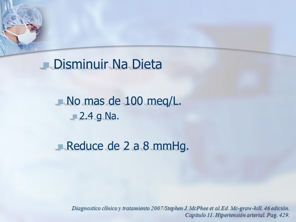 Disminuir Na Dieta No mas de 100 meq/L. Reduce de 2 a 8 mmHg.