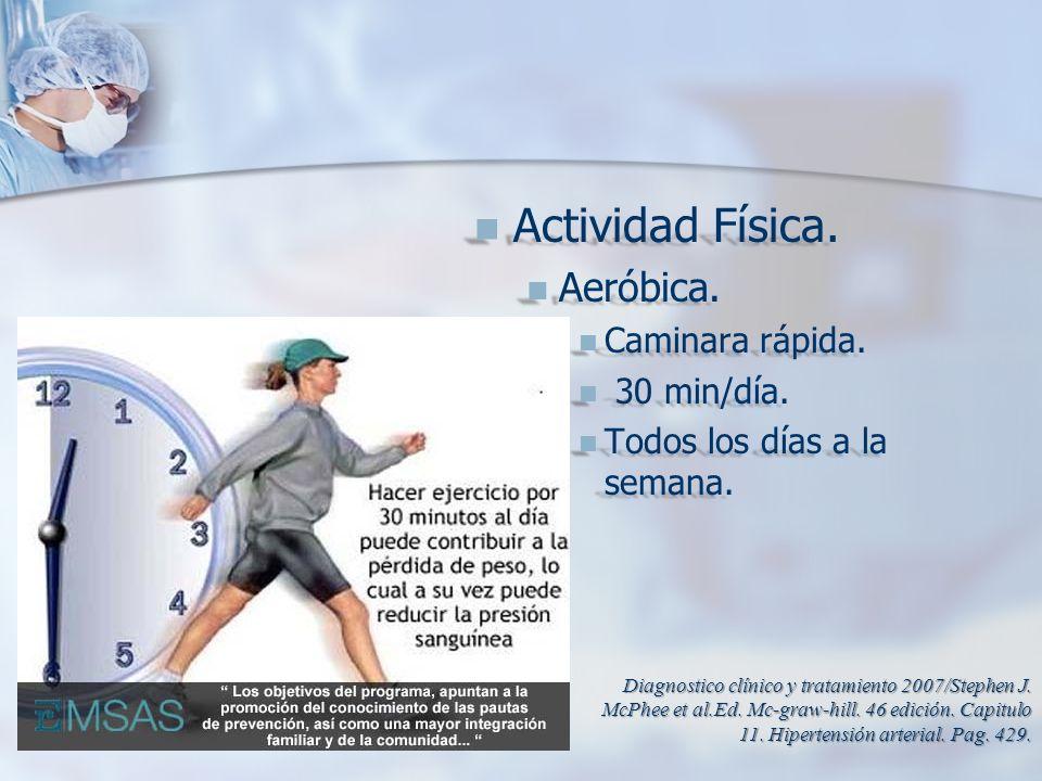 Actividad Física. Aeróbica. Caminara rápida. 30 min/día.