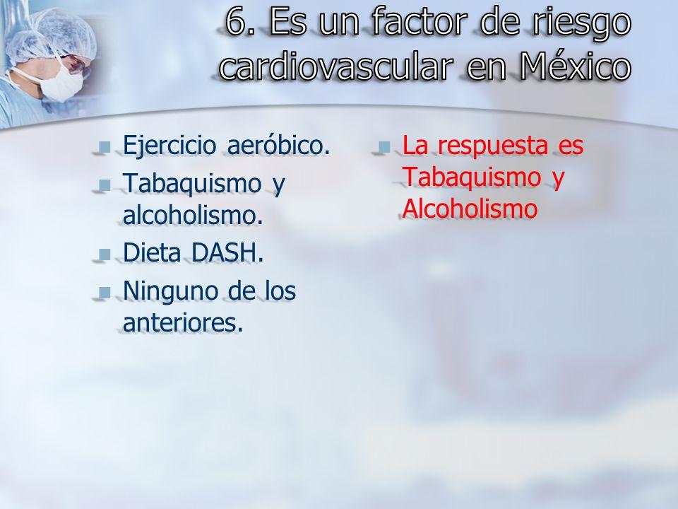 6. Es un factor de riesgo cardiovascular en México