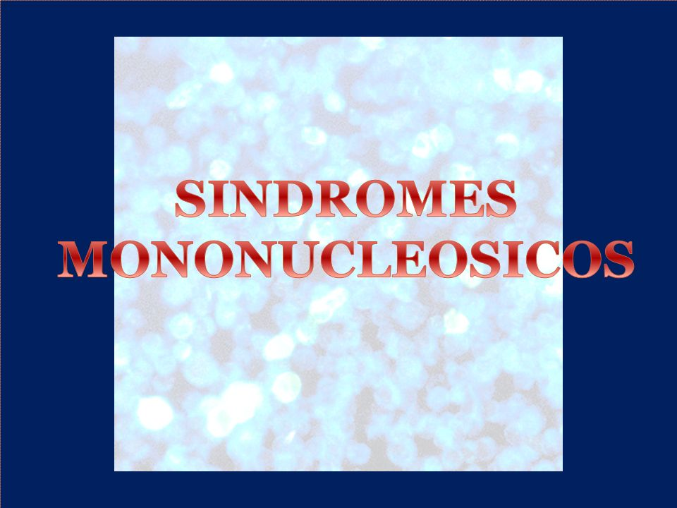 SINDROMES MONONUCLEOSICOS