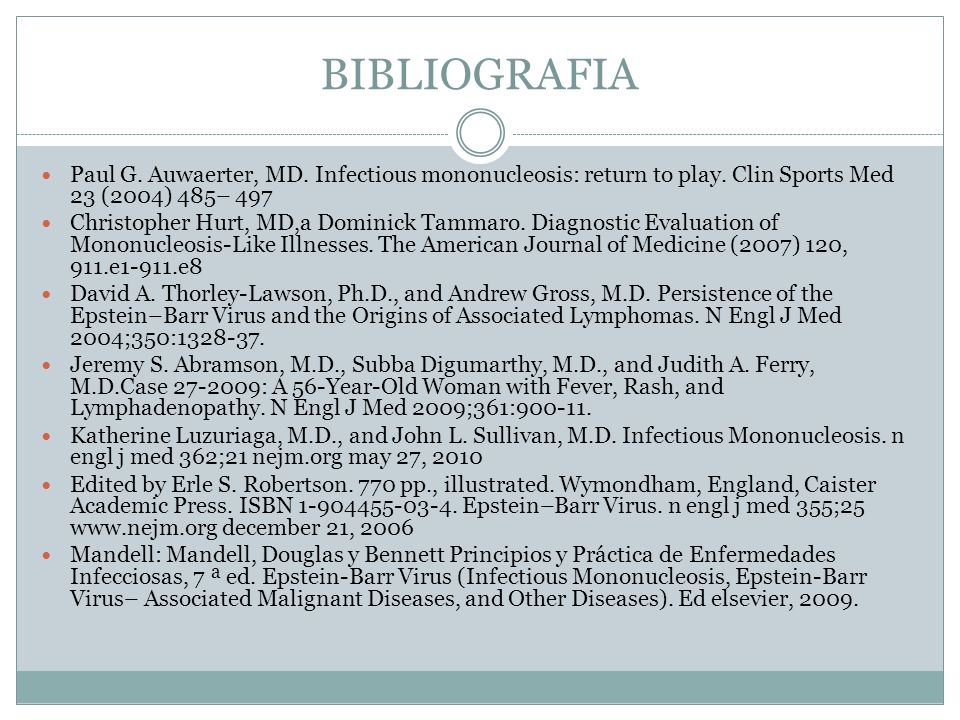 BIBLIOGRAFIA Paul G. Auwaerter, MD. Infectious mononucleosis: return to play. Clin Sports Med 23 (2004) 485– 497.