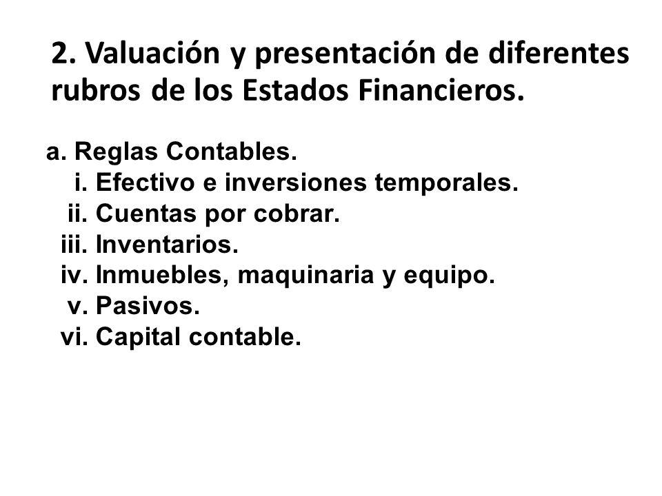 2. Valuación y presentación de diferentes rubros de los Estados Financieros.