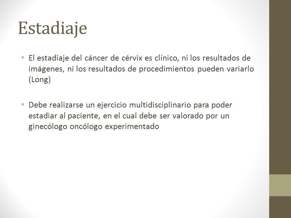 Estadiaje El estadiaje del cáncer de cérvix es clínico, ni los resultados de imágenes, ni los resultados de procedimientos pueden variarlo (Long)