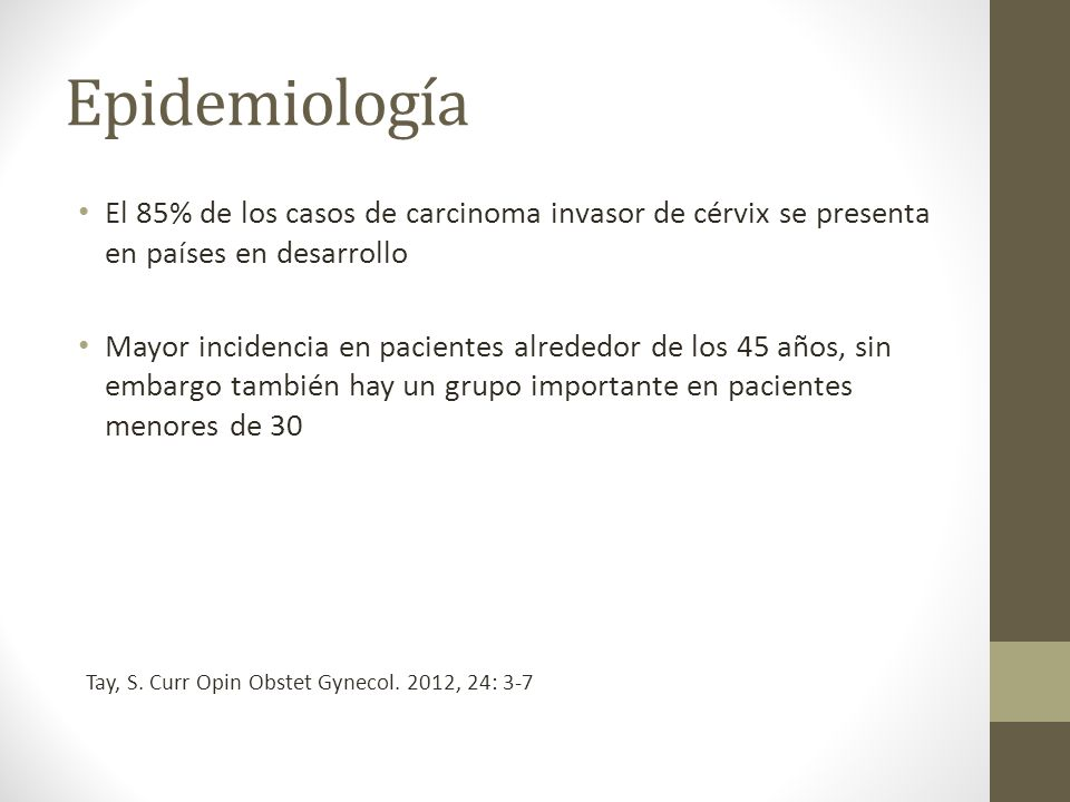 Epidemiología El 85% de los casos de carcinoma invasor de cérvix se presenta en países en desarrollo.