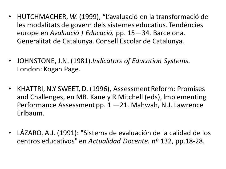 HUTCHMACHER, W. (1999), L'avaluació en la transformació de les modaIitats de govern dels sistemes educatius. Tendéncies europe en Avaluació ¡ Educació, pp. 15—34. Barcelona. Generalitat de Catalunya. Consell Escolar de Catalunya.
